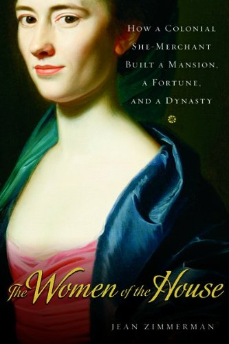 9780151010653: The Women of the House: How a Colonial She-Merchant Built a Mansion, a Fortune, and a Dynasty