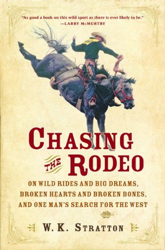 Chasing The Rodeo: On Wild Rides And Big Dreams, Broken Hearts And Broken Bones, And One Man's Se...