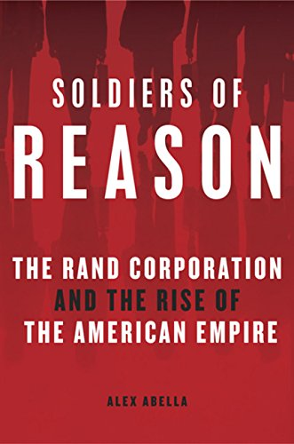 9780151010813: Soldiers of Reason: The RAND Corporation and the Rise of the American Empire