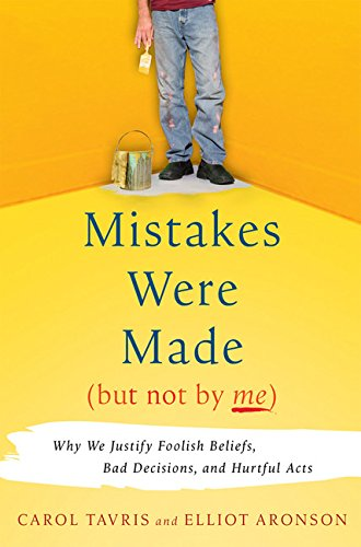 9780151010981: Mistakes Were Made, but Not by Me: Why We Justify Foolish Beliefs, Bad Decisions, and Hurtful Acts