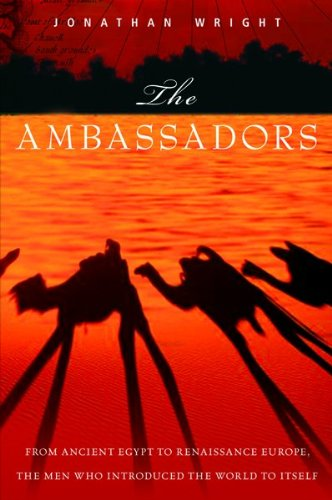 9780151011117: The Ambassadors: From Ancient Greece to Renaissance Europe, the Men Who Introduced the World to Itself