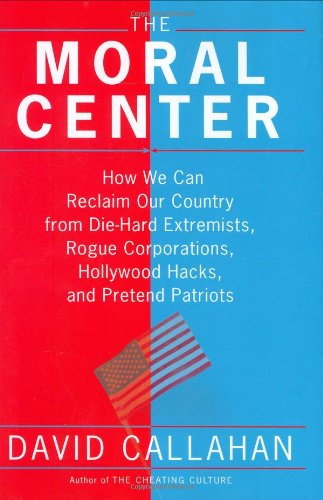 9780151011513: The Moral Center: How We Can Reclaim Our Country from Die-Hard Extremists, Rogue Corporations, Hollywood Hacks, and Pretend Patriots
