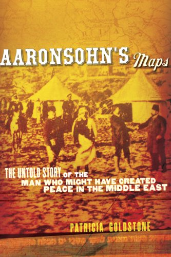 9780151011698: Aaronsohn's Maps: The Untold Story of the Man Who Might Have Created Peace in the Middle East