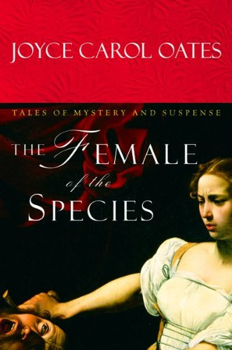 The Female of the Species: Tales of Mystery and Suspense (Signed FIrst Edition): Oates, Joyce Carol