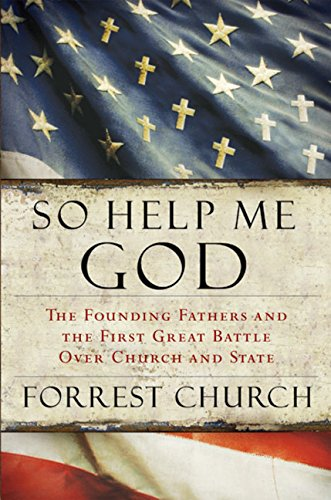 9780151011858: So Help Me God: The Founding Fathers and the First Great Battle Over Church and State