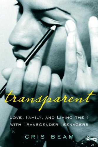 9780151011964: Transparent: Love, Family, and Living the T with Transgender Teenagers