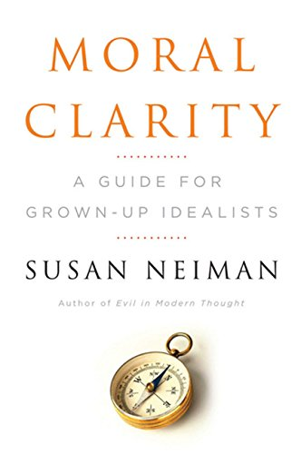 9780151011971: Moral Clarity: A Guide for Grown-up Idealists