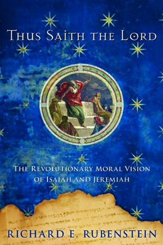 9780151012190: Thus Saith the Lord: The Revolutionary Moral Vision of Isaiah and Jeremiah