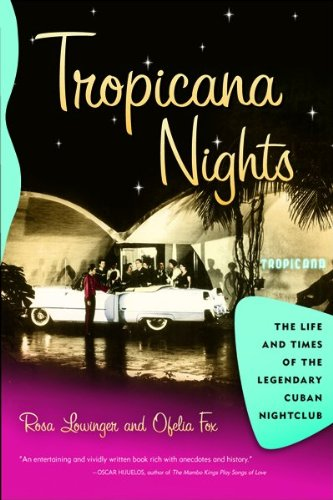 TROPICANA NIGHTS : The Life and Times of the Legendary Cuban Nightclub
