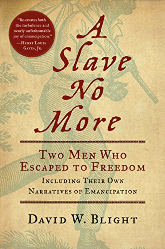 A SLAVE NO MORE Two Men Who Escaped to Freedom Including Their Own Narratives of Emancipation