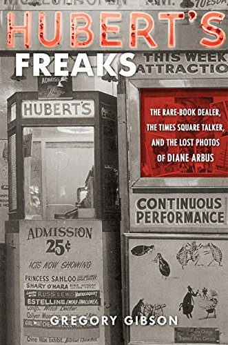 Hubert's Freaks: The Rare-Book Dealer, the Times Square Talker, and the Lost Photos of Diane Arbus - SIGNED By Subject Bob Langmuir - Gibson, Gregory
