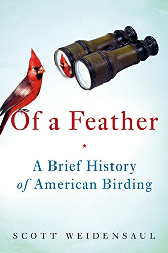 9780151012473: Of a Feather: A Brief History of American Birding