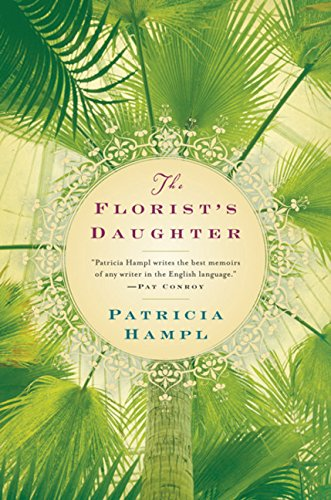 The Florist's Daughter: Hampl, Patricia