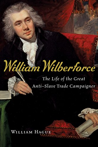 William Wilberforce: The Life of the Great Anti-Slave Trade Campaigner - FIRST EDITION -: Hague, ...