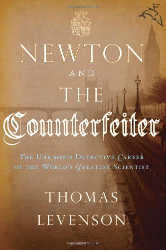 9780151012787: Newton and the Counterfeiter: The Unknown Detective Career of the World's Greatest Scientist