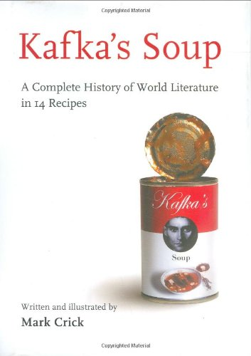 9780151012831: Kafka's Soup: A Complete History of World Literature in 14 Recipes