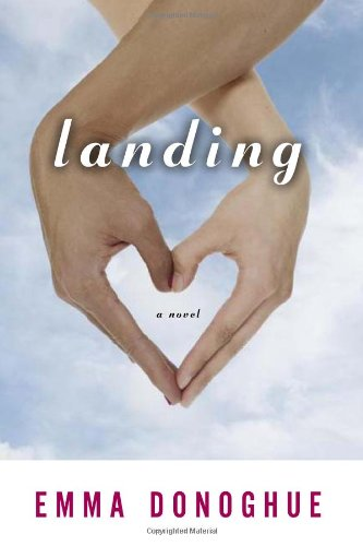 Landing. { SIGNED} { FIRST EDITION/ FIRST: Donoghue, Emma