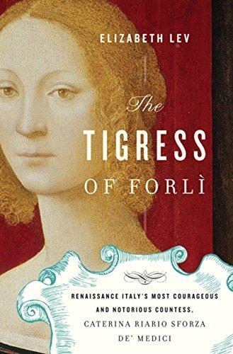 9780151012992: The Tigress of Forli: Renaissance Italy's Most Courageous and Notorious Countess, Caterina Riario Sforza de' Medici