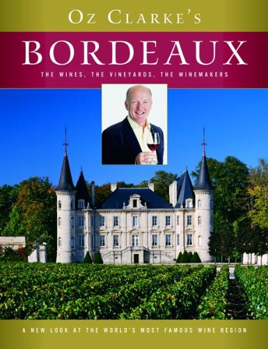 9780151013005: Oz Clarke's Bordeaux: The Wines, the Vineyards, the Winemakers