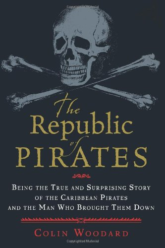 9780151013029: The Republic of Pirates: Being the True and Surprising Story of the Caribbean Pirates and the Man Who Brought Them Down