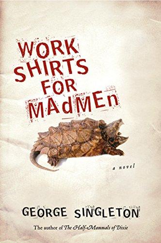 Work Shirts for Madmen: Singleton, George