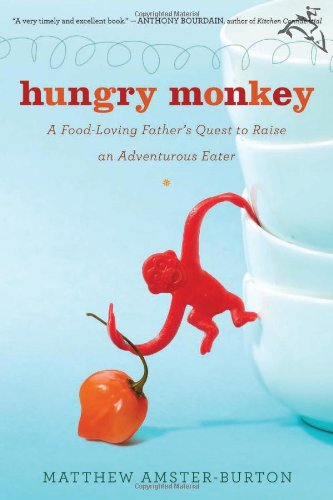 9780151013241: Hungry Monkey: A Food-Loving Father's Quest to Raise an Adventurous Eater