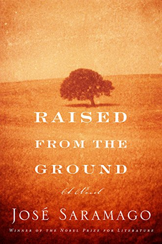Raised from the Ground: Saramago, Jose