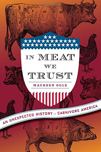 9780151013401: In Meat We Trust: An Unexpected History of Carnivore America
