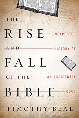 9780151013586: The Rise and Fall of the Bible: The Unexpected History of an Accidental Book