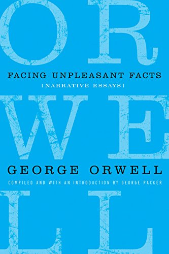 9780151013616: Facing Unpleasant Facts: Narrative Essays (Complete Works of George Orwell)