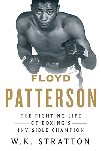 9780151014309: Floyd Patterson: The Fighting Life of Boxing's Invisible Champion