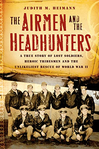 9780151014347: THE AIRMEN AND THE HEADHUNTERS: A True Story of Lost Soldiers, Heroic Tribesmen and the Unlikeliest Rescue of World War II
