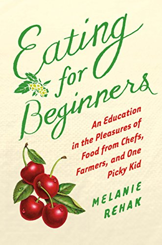 9780151014378: Eating for Beginners: An Education in the Pleasures of Food from Chefs, Farmers, and One Picky Kid