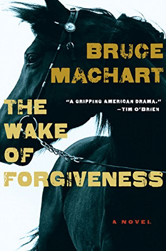 The Wake of Forgiveness: A Novel [First Printing]: Machart, Bruce