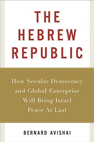 9780151014521: THE HEBREW REPUBLIC: How Secular Democracy and Global Enterprise Will Bring Israel Peace at Last