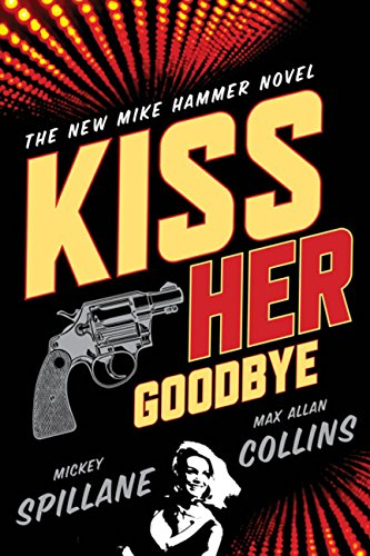 9780151014606: Kiss Her Goodbye (Mike Hammer Novels)