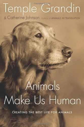 9780151014897: Animals Make Us Human: Creating the Best Life for Animals