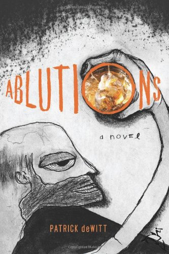 Abulutions (Signed First Edition): Patrick DeWitt