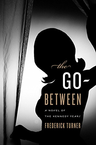 9780151015092: The Go-Between: A Novel of the Kennedy Years