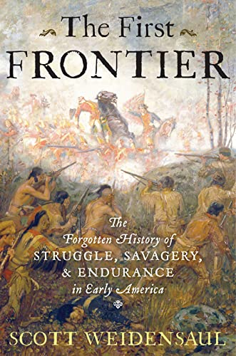 9780151015153: The First Frontier: The Forgotten History of Struggle, Savagery, and Endurance in Early America