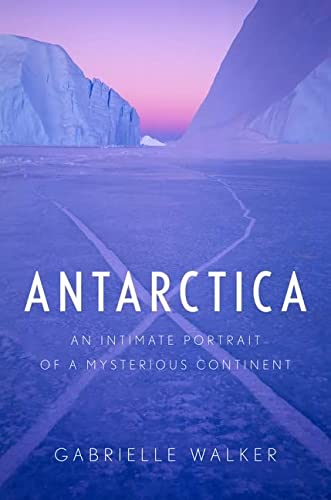 9780151015207: Antarctica: An Intimate Portrait of a Mysterious Continent