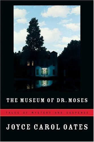 9780151015313: The Museum of Dr. Moses: Tales of Mystery and Suspense