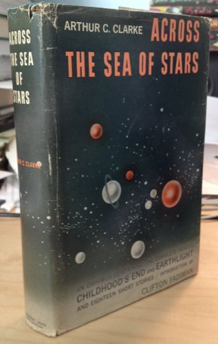 9780151032594: Across the Sea of Stars: An Omnibus Containing the Complete Novels of Childhood's End and Earthlight and Eighteen Short Stories