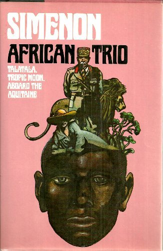 African Trio: Talatala; Tropic Moon; and Aboard the Aquitaine (Signed First Edition): Simenon, ...