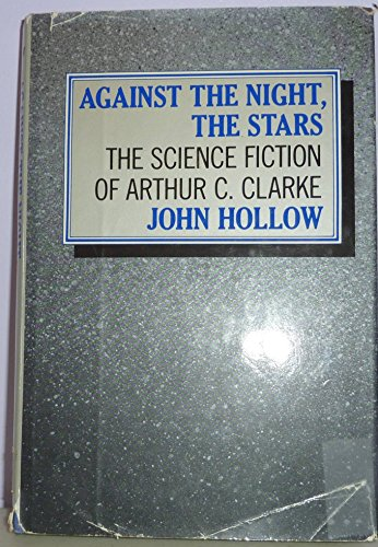 Against the Night, the Stars: the Science Fiction of Arthur C. Clarke