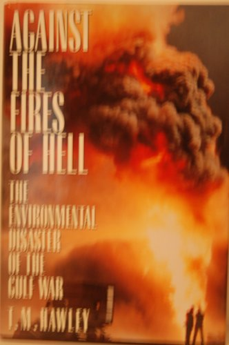 Against the Fires of Hell: The Environmental Disaster of the Gulf War