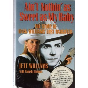 Ain't Nothin As Sweet as my Baby: the story of Hank Williams' Lost daughter: jett ...
