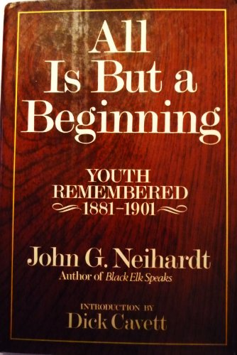 All Is But a Beginning: Youth Remembered,: Neihardt, John G.