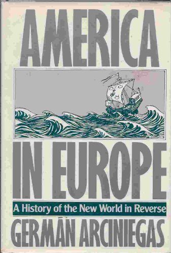 America in Europe: A History of the New World in Reverse: Arciniegas, German
