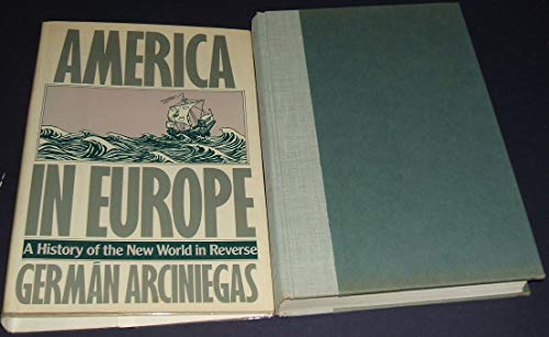 AMERICA IN EUROPE: A HISTORY OF THE NEW WORLD IN REVERSE